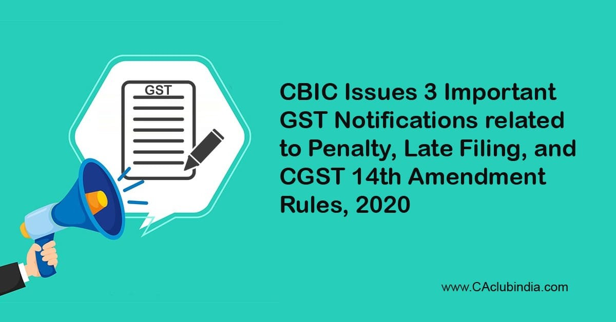 CBIC Issues 3 Important GST Notifications related to Penalty, Late Filing, and CGST Fourteenth Amendment