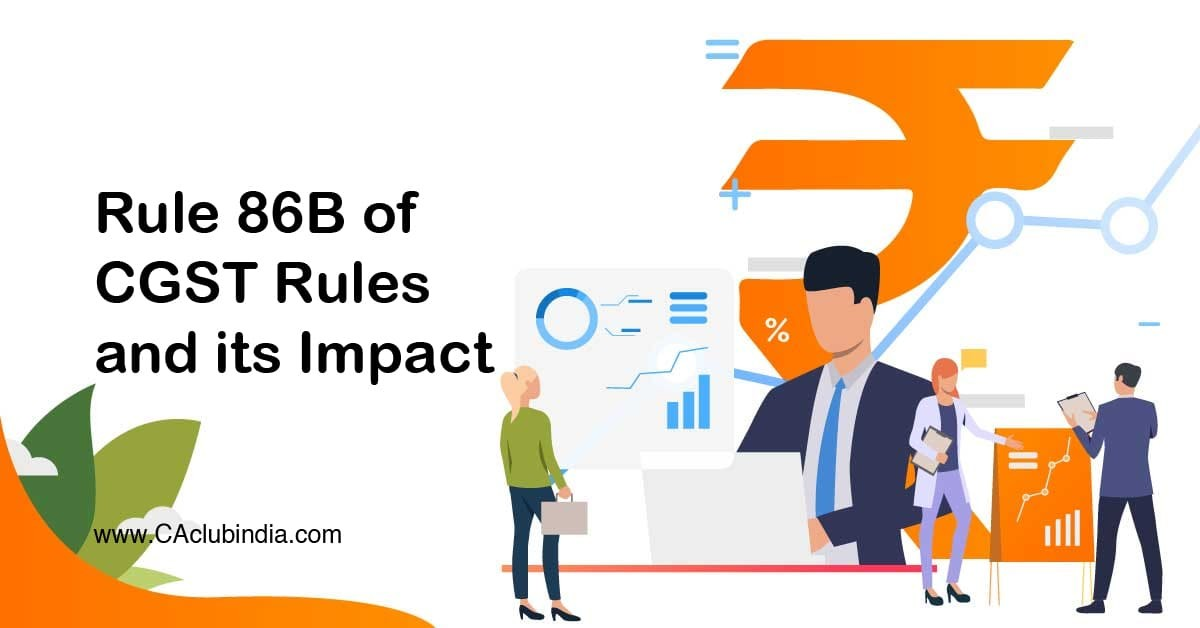 Rule 86B of CGST Rules and its Impact