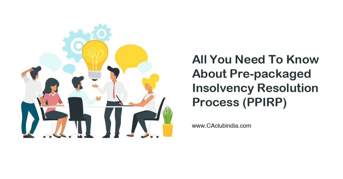 All You Need To Know About Pre-packaged Insolvency Resolution Process (PPIRP)