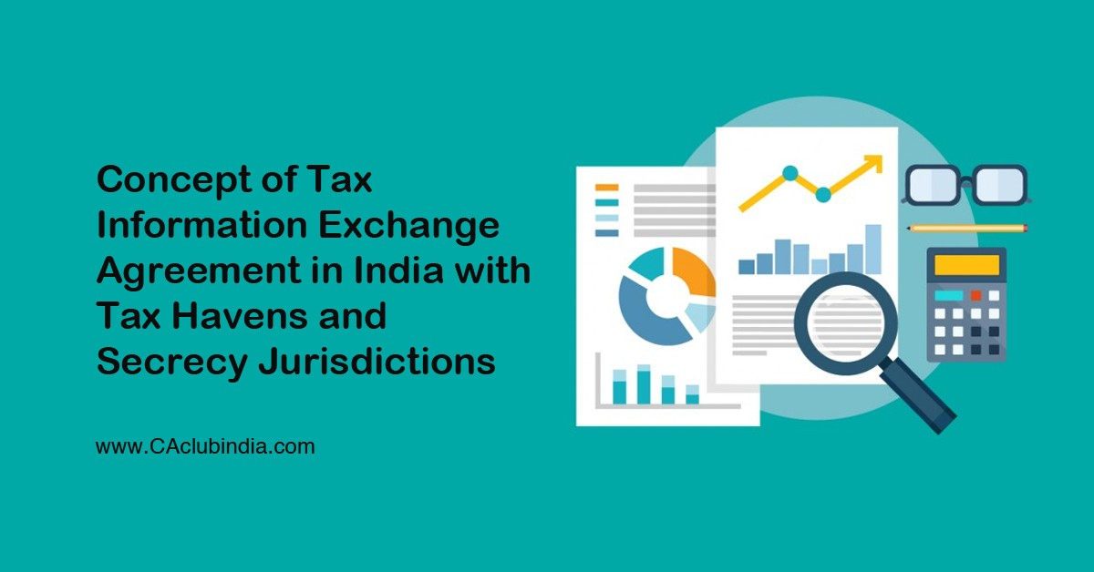 Concept of Tax Information Exchange Agreement in India with Tax Havens and Secrecy Jurisdictions