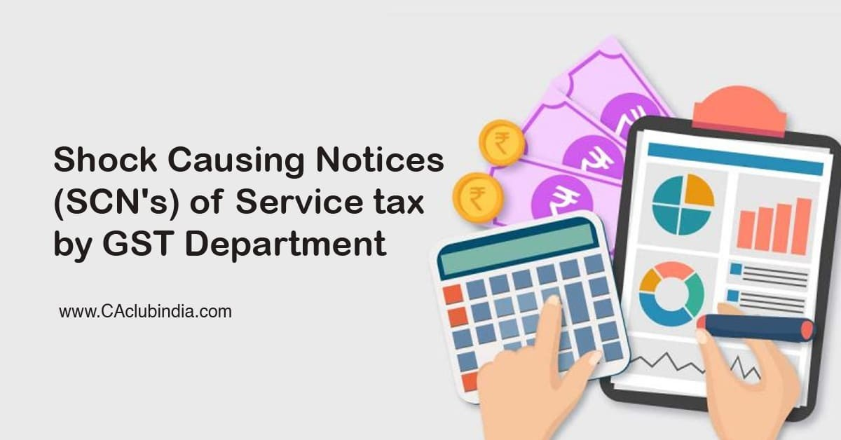 Shock Causing Notices (SCNs) of Service tax by GST department