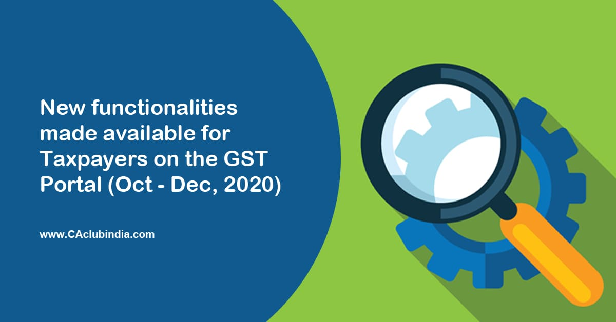 New functionalities made available for Taxpayers on the GST Portal (Oct - Dec 20)