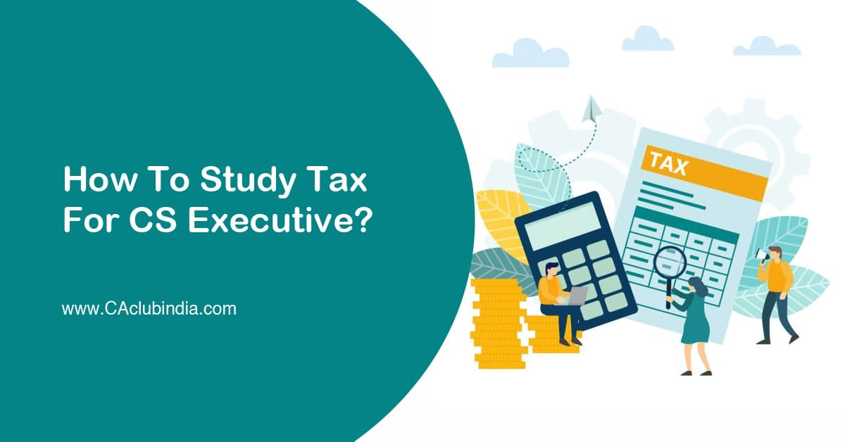 How To Study Tax For CS Executive