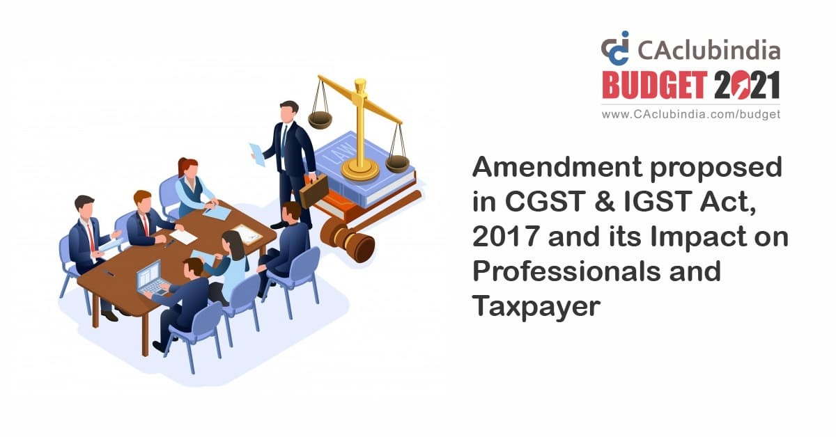 Union Budget 2021    Amendment proposed in CGST and IGST Act, 2017 and its Impact on professionals and Taxpayer