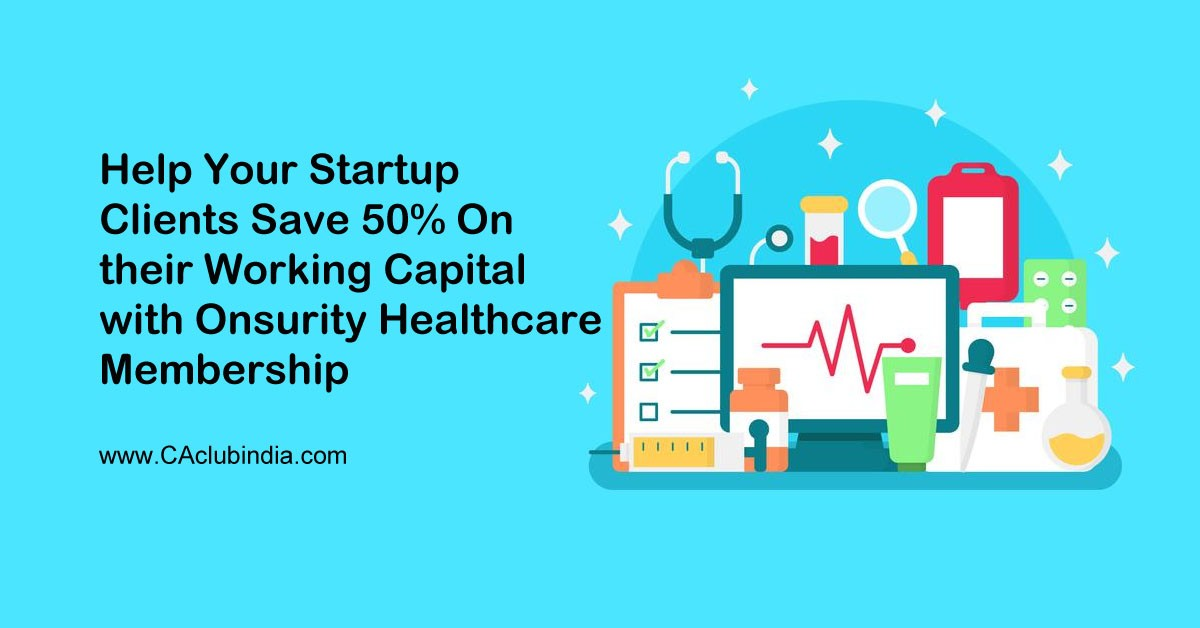 Help Your Startup Clients Save 50  on their Working Capital with Onsurity Healthcare Membership
