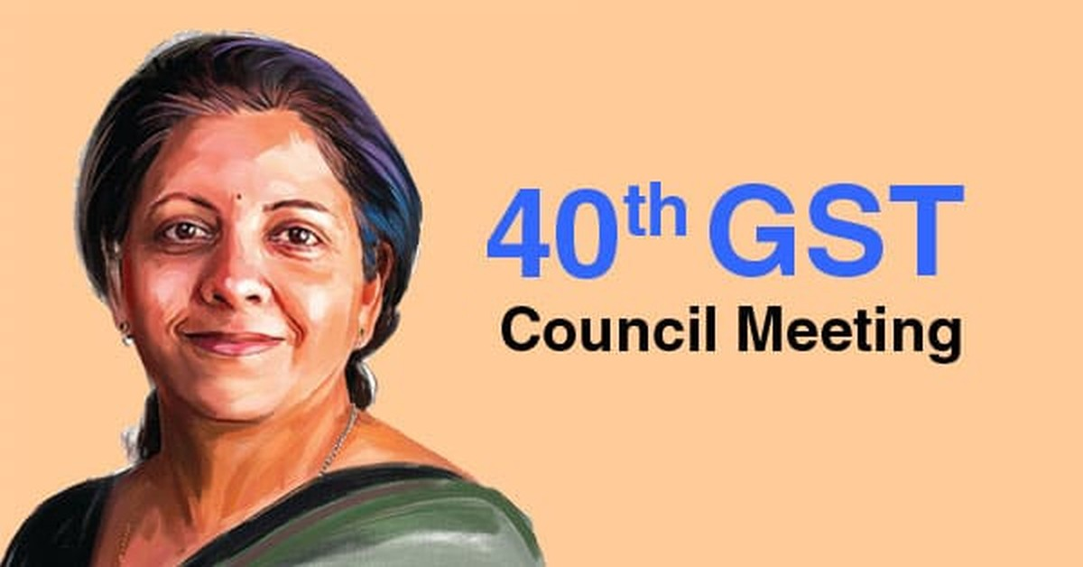 Recommendations of 40th GST Council Meet