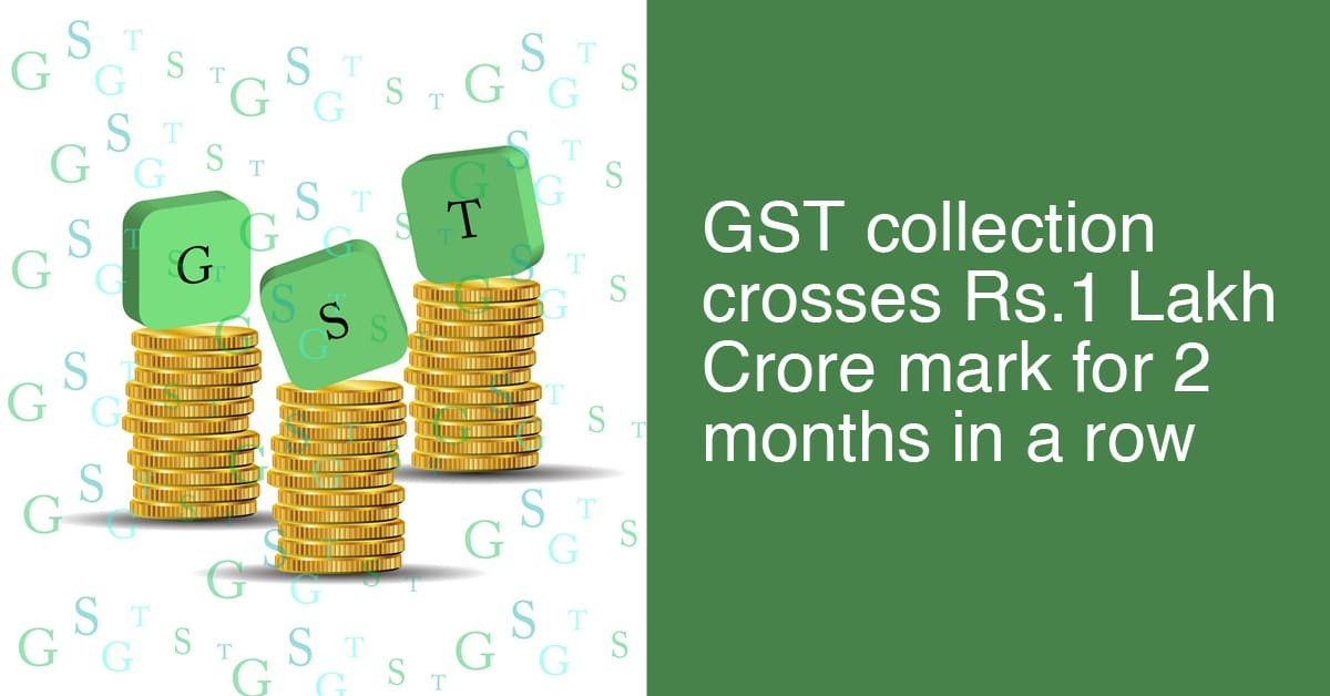 GST collection crosses Rs. 1 Lakh Crore mark for 2 months in a row