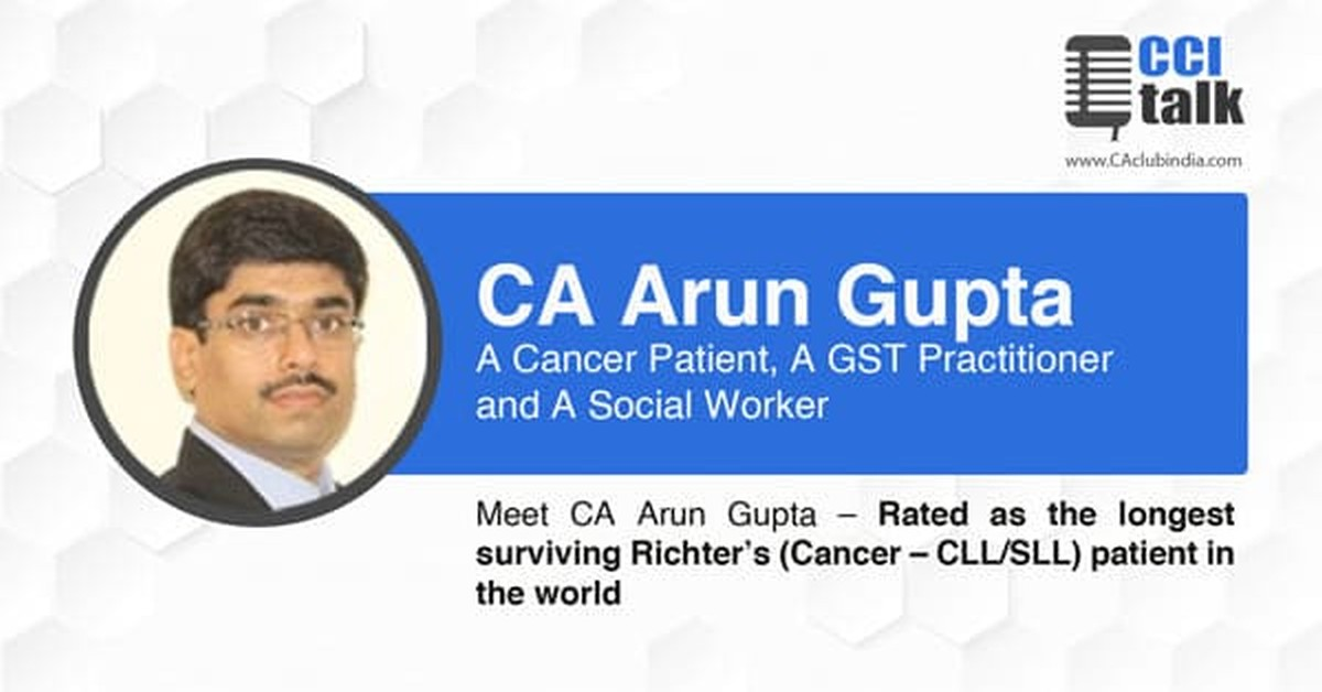 Rated as the longest surviving Richter's (Cancer- CLL/SLL) patient in the world - Meet CA Arun Gupta