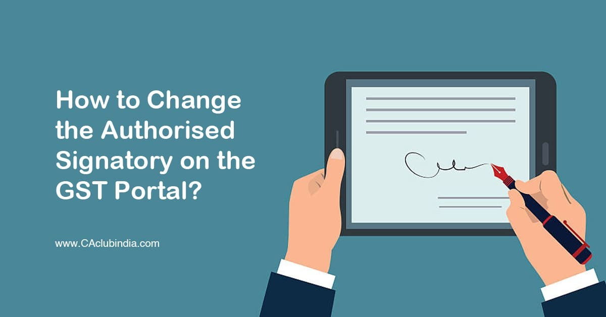 How to Change the Authorised Signatory on the GST Portal