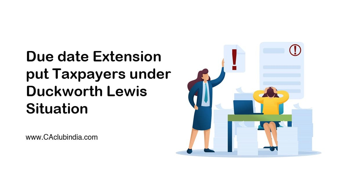 Due date Extension put Taxpayers under Duckworth Lewis Situation