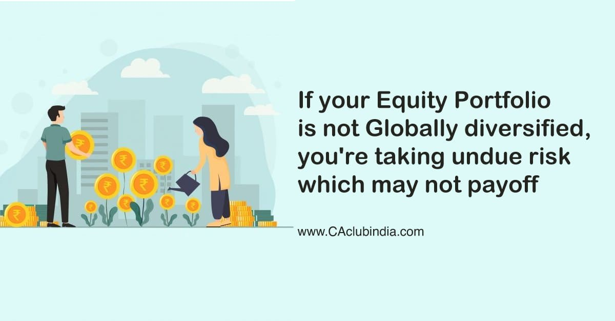 If your Equity Portfolio is not Globally diversified, you are taking undue risk which may not payoff