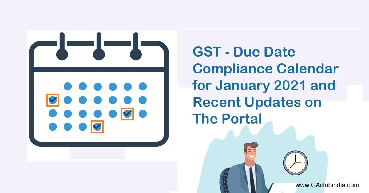 GST - Due Date Compliance Calendar for January 2021 and Recent Updates on The Portal