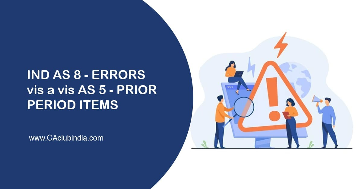 Ind AS 8 - Errors vis a vis AS 5 - Prior period items