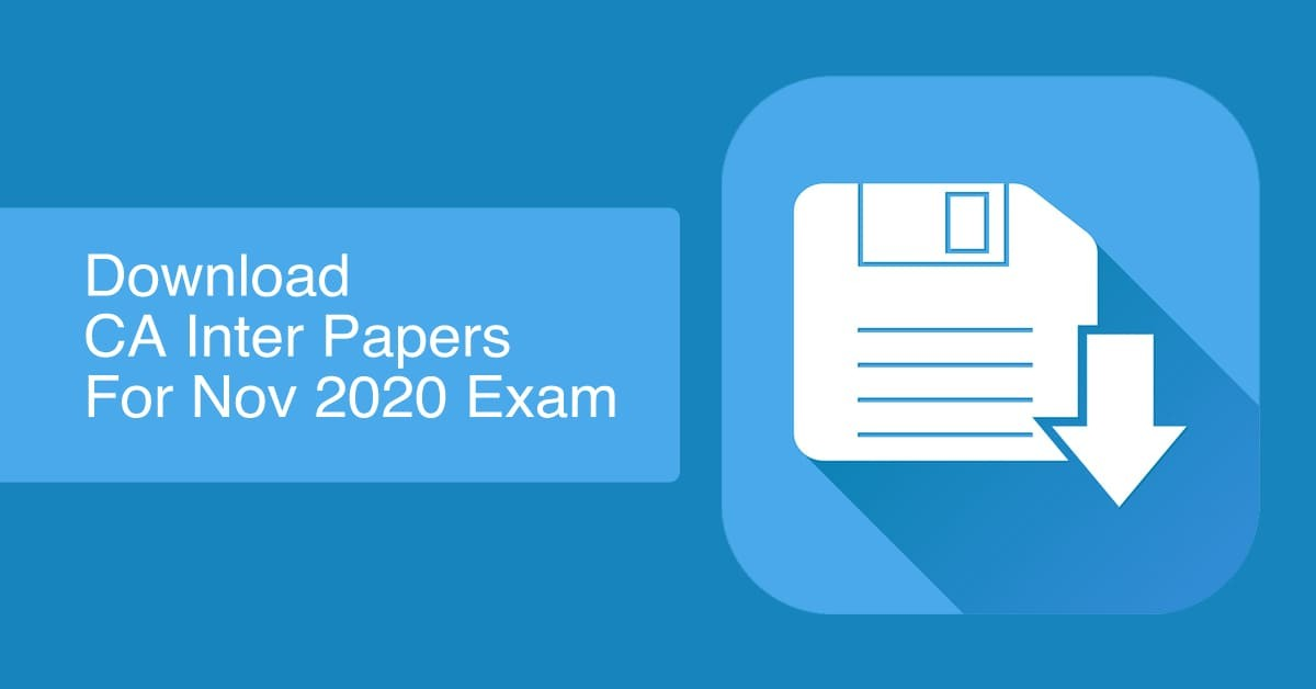 Download CA Inter Papers for November 2020 Exams