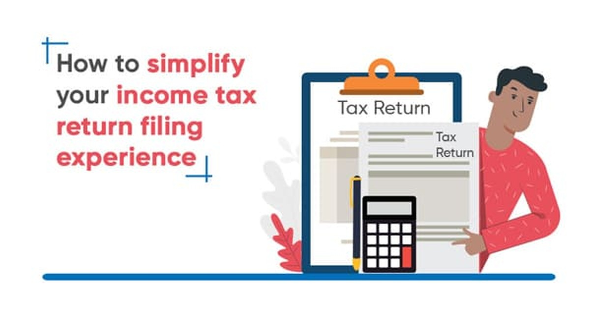 How to Simplify Your Income Tax Return Filing Experience