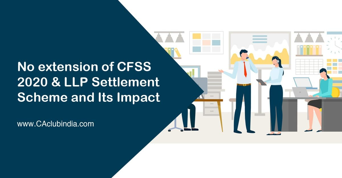 No extension of CFSS 2020 and LLP Settlement Scheme and Its Impact