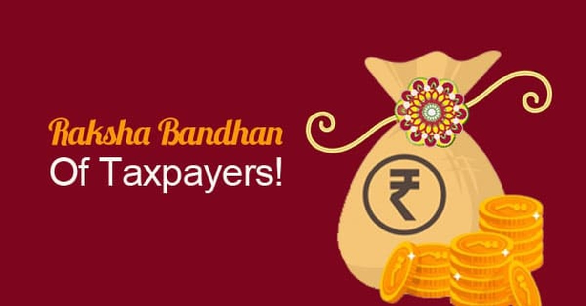 Raksha Bandhan of Taxpayers!