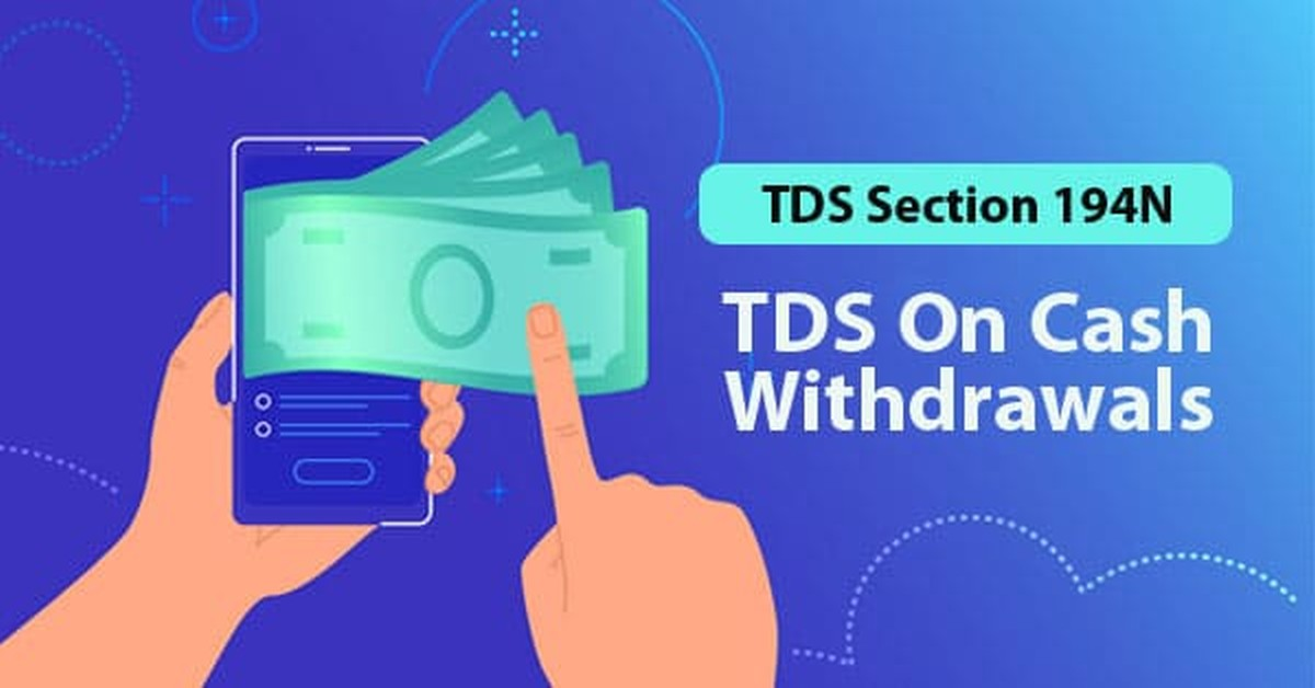 Section 194N: TDS on Cash Withdrawal