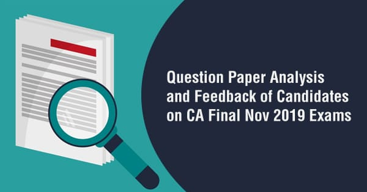 Question Paper Analysis and Feedback of Candidates on CA Final November 2019 Exams