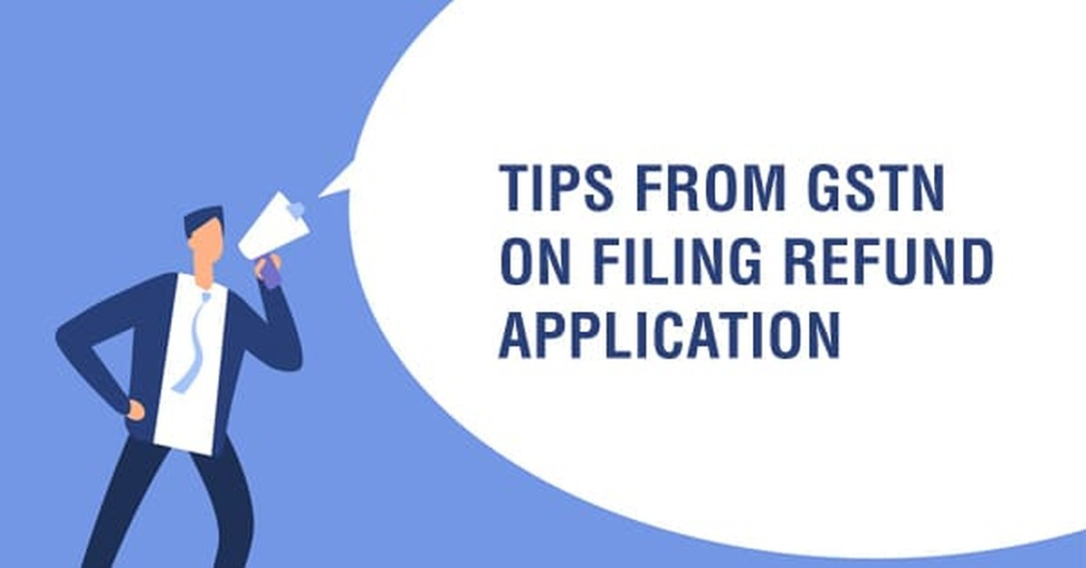 Tips from GSTN on filing refund application