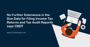 No Further Extensions in the Due Date for Filing Income Tax Returns and Tax Audit Reports, says CBDT