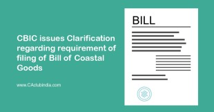 CBIC issues Clarification regarding requirement of filing of Bill of Coastal Goods