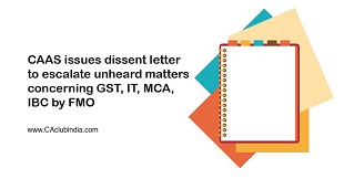 CAAS issues dissent letter to escalate unheard matters concerning GST, IT, MCA, IBC by FMO
